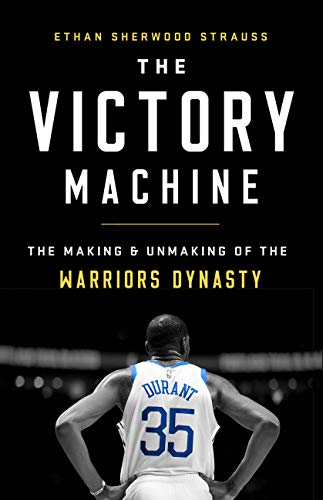 The Victory Machine: The Making and Unmaking of the Warriors Dynasty (English Edition)