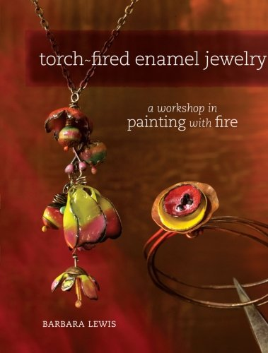 Torch-Fired Enamel Jewelry: A Workshop in Painting with Fire