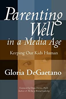 Parenting Well in a Media Age: Keeping Our Kids Human de [DeGaetano, Gloria]