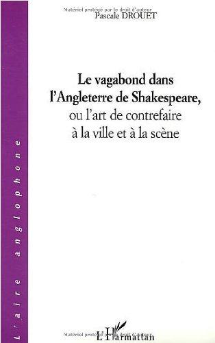 Le vagabond dans l'Angleterre de Shakespeare, ou l'art de contrefaire à la ville et à la scène