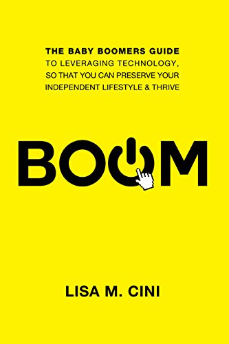 BOOM: The Baby Boomers Guide to Leveraging Technology, so that you can Preserve Your Independent Lifestyle & Thrive (English Edition)