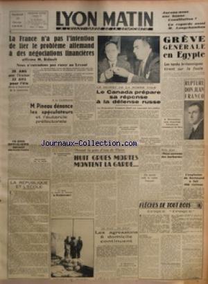 LYON MATIN [No 17] du 22/02/1946 - LA FRANCE N'A PAS L'INTENTION DE LIER LE PROBLEME ALLEMAND A DES NEGOCIATIONS FINANCIERES AFFIRME M BIDAULT - NOUS N'ENTENDONS PAS RUSER AU LEVANT - 20 ANS POUR L'ELECTEUR 23 ANS POUR L'ELU DECIDE LA COMMISSION DE LA CONSTITUTION - 15000 OFFICIERS SERONT DEMOBILISES - LA REPUBLIQUE ET L'ECOLE PAR MAURICE LACROIX - A LA CONSTITUANTE - M PINEAU DENONCE LES SPECULATEURS ET L'AUTARCIE PREFECTORALE - CE MATIN AU CONSEIL DES MINISTRES LE RAVITAILLEMENT - LE SECRET D