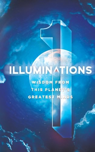 Illuminations: Wisdom From This Planet's Greatest Minds: Volume 1