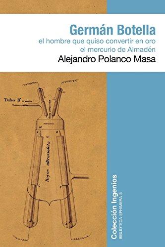 Germán Botella: El hombre que quiso convertir en oro el mercurio de Almadén: Volume 5 (Biblioteca Ephimera)