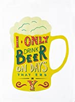 I only drink beer on days that end in y - Large Cotton Tea Towel by Half a Donkey. Featuring a pint glass of frothy beer, with the slogan on it. The tea towel made from 100% cotton, hemmed on four sides. Cotton is high quality 185gsm. Machine Washabl...