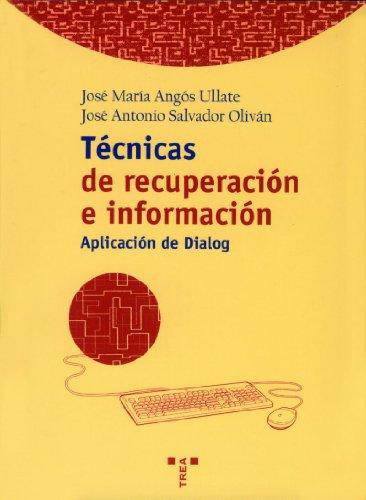 Técnicas de recuperación de información.: Aplicación con Dialog (Biblioteconomía y Administración Cultural) por José Mª Angós Ullate
