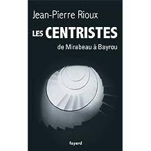 Les Centristes: De Mirabeau à Bayrou