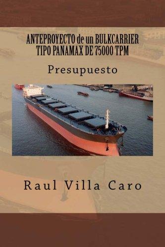 ANTEPROYECTO de un BULKCARRIER TIPO PANAMAX DE 75000 TPM: Presupuesto: Volume 13 (ANTEPROYECTO BULKCARRIER 75000 TPM) por Raul Villa Caro