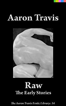 Raw: The Early Stories (The Aaron Travis Erotic Library Book 14) (English Edition) di [Travis, Aaron]