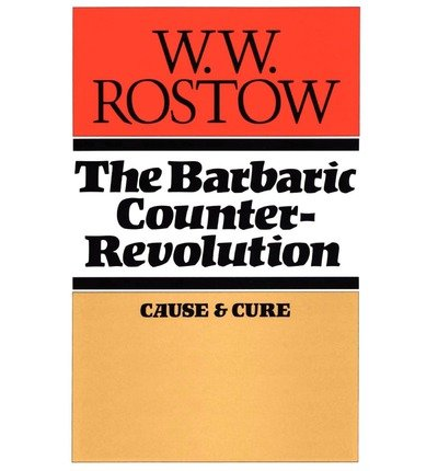 By W W Rostow ( Author ) [ Barbaric Counter Revolution: Cause and Cure By Mar-2011 Paperback
