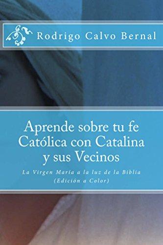 Aprende sobre tu fe Católica con Catalina y sus vecinos: La Virgen María a Luz de la Biblia (Apologética Fácil nº 2) por Rodrigo Calvo Bernal