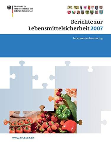 Berichte zur Lebensmittelsicherheit 2007: Lebensmittel-Monitoring (BVL-Reporte) (German Edition)
