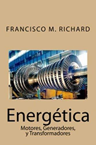 Energetica: Motores, Generadores, y Transformadores
