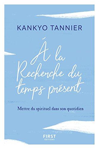 A la recherche du temps présent - Mettre du spirituel dans son quotidien par Kankyo TANNIER