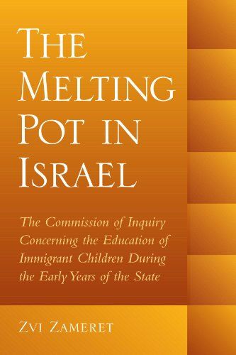The Melting Pot in Israel: The Commission of Inquiry Concerning Education in the Immigrant Camps During the Early Years of the State (Suny Series in ... Children During the Early Years of the State