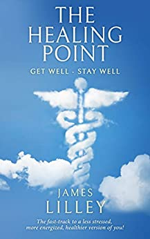 THE HEALING POINT: Become a healthier version of YOU! (English Edition) de [Lilley, James]