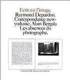Ecrits sur l'image : Raymond Depardon, correspondance new-yorkaise. Alain Bergala, les absences du photographe de Raymond Depardon,Alain Bergala ( 1 janvier 1981 )