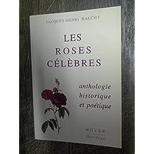 Les roses célèbres anthologie historique et poétique - Jacques-Henry Bauchy