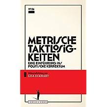 Metrische Taktlosigkeiten: Eine Einführung ins politische Korrektum (Theater-Edition Schultz & Schirm)