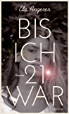 Bis ich 21 war: Roman (German Edition)