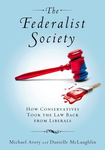 The Federalist Society: How Conservatives Took the Law Back from Liberals Hardcover ¨C April 16, 2013