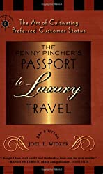 The Penny Pincher's Passport to Luxury Travel: The Art of Cultivating Preferred Customer Status (Penny Pincher's Passport to Luxury Travel: The Art of Cultivating) (Travelers' Tales Guides)