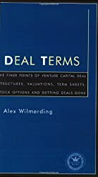 Deal Terms: The Finer Points of Deal Structures, Valuations, Term Sheets, Stock Options and Getting Deals Done (Inside the Minds)