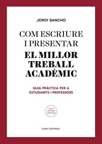 Com escriure i presentar el millor treball acadèmic: Guia pràctica per a estudiants i professors (Guies d'escriptura i d'exposició oral) (Catalan Edition) por Jordi Sancho