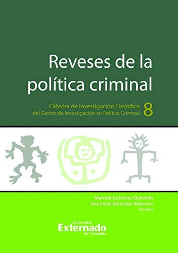 Reveses de la política criminal: Cátedra de Investigación Científica del Centro de Investigación en Política Criminal N.°8 (Derecho)