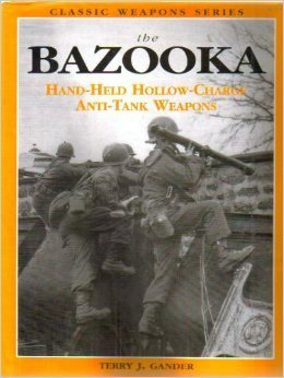 the-bazooka-hand-held-hollow-charge-anti-tank-weapons-classic-weapons-by-terry-gander-1998-07-01
