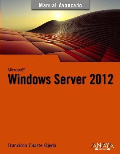 Windows Server 2012: Manual avanzado / Advanced Manual (Spanish Edition) by Francisco Charte Ojeda (2013-01-31)