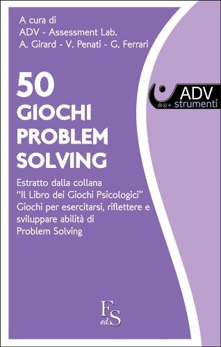 50 Giochi di PROBLEM SOLVING. Estratto dalla collana del Libro dei Giochi Psicologici. (Collana Assessment E-Book Vol. 2)