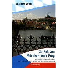 Zu Fuß von München nach Prag: Ein Reise- und Erlebnisbericht vom Traumpfad durch Bayern und Böhmen nach Europa
