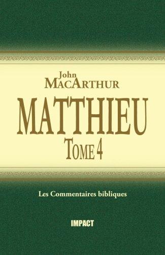 Matthieu 24-28: Tome 4 (The MacArthur New Testament Commentary, Matthew 24-28) par John MacArthur