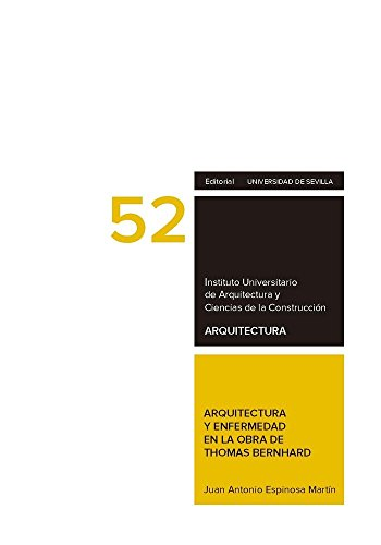 Arquitectura y enfermedad en la obra de Thomas Bernhard (Arquitectura, Textos de Doctorado del IUACC)