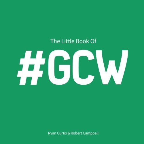 The Little Book of #GCW: Moments in golf where we have #AllDoneIt by Ryan Curtis (2015-11-27)