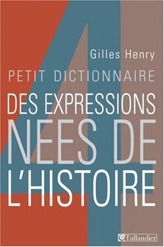 Petit dictionnaire des expressions nees de l histoire