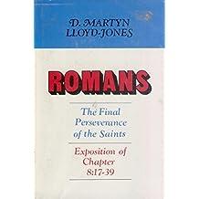 Romans: The Final Perseverance of the Saints 8: 17-39 by D. Martyn Lloyd-Jones (1976-05-01)