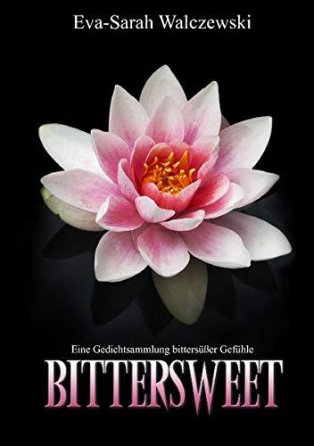 Bittersweet: Gedichtesammlung bittersüßer Gefühle -