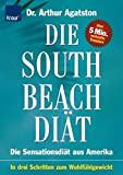 South Beach Diät: Die Sensationsdiät aus Amerika; In drei Schritten zum Wohlfühlgewicht