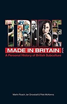 Tribe - A Personal History of British Subculture by [Roach, Martin, Snowball, Ian, McKenna, Pete]