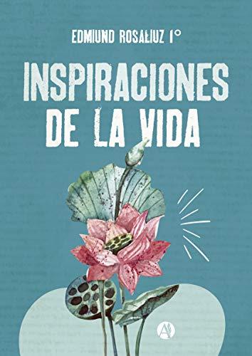 Inspiraciones de la vida por Edmiund Rosaliuz 1°