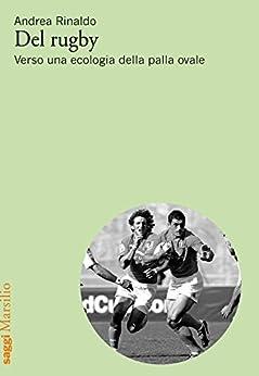 Del rugby: Verso una ecologia della palla ovale di [Rinaldo, Andrea]