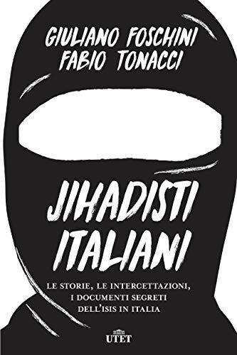 Jihadisti italiani. Le storie, le intercettazioni, i documenti segreti dell'Isis in Italia. Con ebook