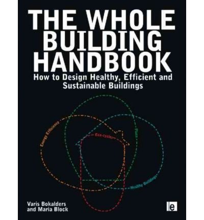 [(The Whole Building Handbook: How to Design Healthy, Efficient and Sustainable Buildings)] [ By (author) Varis Bokalders, By (author) Maria Block ] [February, 2010]