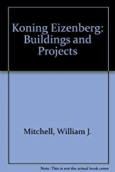Koning Eizenberg: Buildings and Projects by William J. Mitchell (1996-01-01)