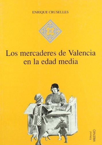 Los mercaderes de Valencia en la Edad Media (1380-1450) (Hispania) por Enrique Cruselles Gómez