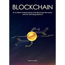 Blockchain: An In-Depth Understanding of the Blockchain Revolution and the Technology Behind it (English Edition)