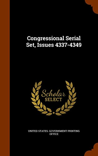 Congressional Serial Set, Issues 4337-4349