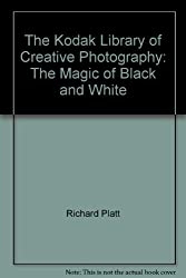 The magic of black-and-white (The Kodak library of creative photography)